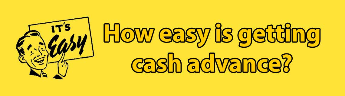 How easy is getting cash advance?