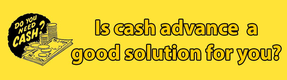 Cash advance: is it a proper solution for you?